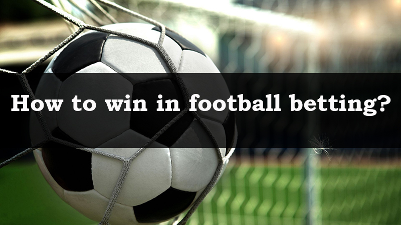 How to win in football betting?
